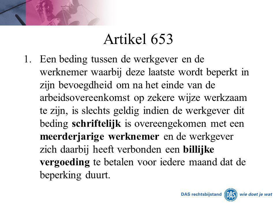 Artikel 653 1.Een beding tussen de werkgever en de werknemer waarbij deze laatste wordt beperkt in zijn bevoegdheid om na het einde van de arbeidsover