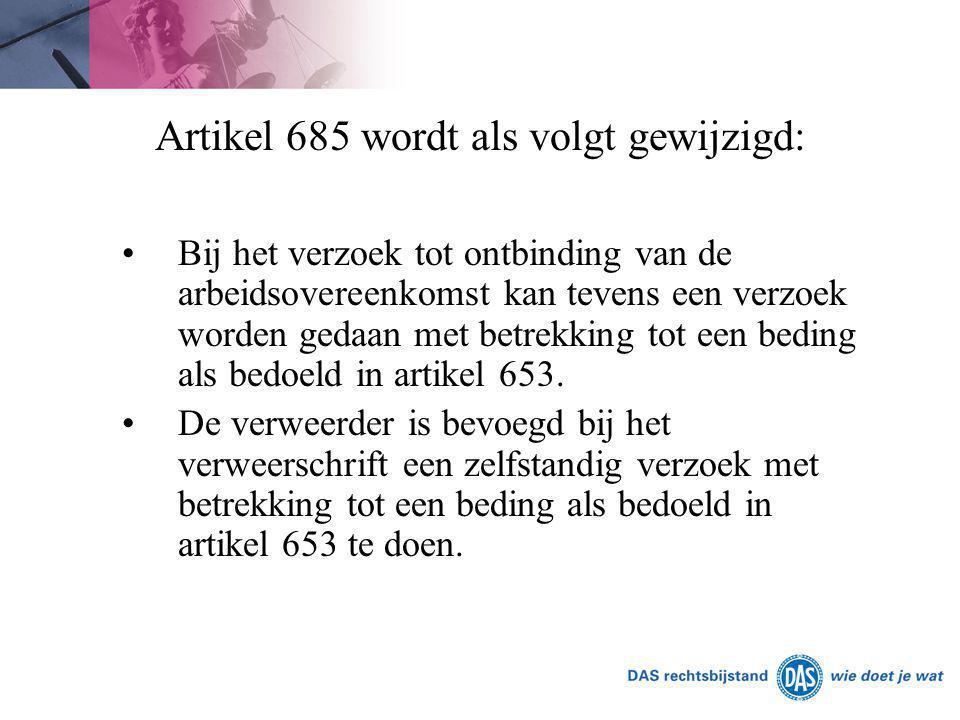Artikel 685 wordt als volgt gewijzigd: Bij het verzoek tot ontbinding van de arbeidsovereenkomst kan tevens een verzoek worden gedaan met betrekking t