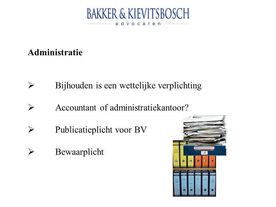 Administratie  Bijhouden is een wettelijke verplichting  Accountant of administratiekantoor.