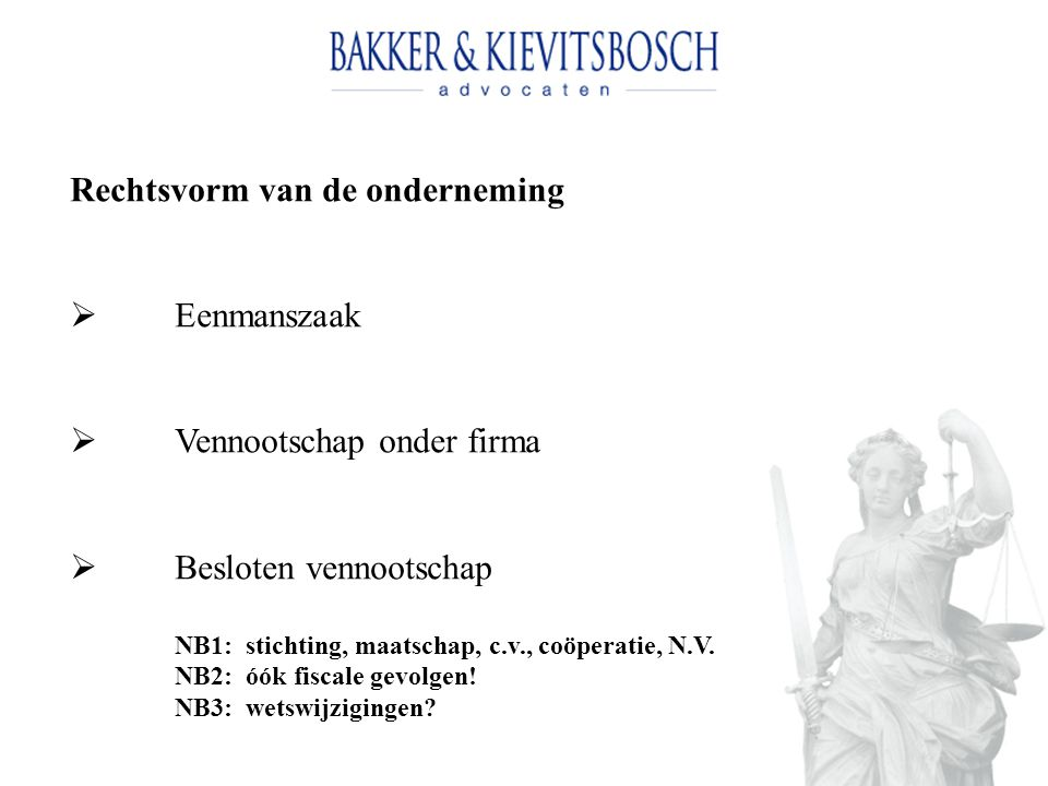 Rechtsvorm van de onderneming  Eenmanszaak  Vennootschap onder firma  Besloten vennootschap NB1: stichting, maatschap, c.v., coöperatie, N.V.