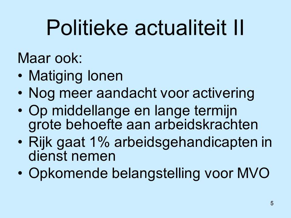 5 Politieke actualiteit II Maar ook: Matiging lonen Nog meer aandacht voor activering Op middellange en lange termijn grote behoefte aan arbeidskracht