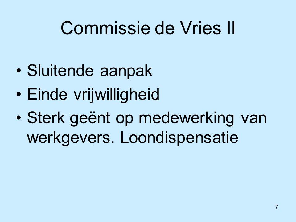 7 Commissie de Vries II Sluitende aanpak Einde vrijwilligheid Sterk geënt op medewerking van werkgevers. Loondispensatie