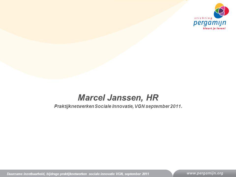 Marcel Janssen, HR Praktijknetwerken Sociale Innovatie, VGN september 2011. Duurzame inzetbaarheid, bijdrage praktijknetwerken sociale innovatie VGN,