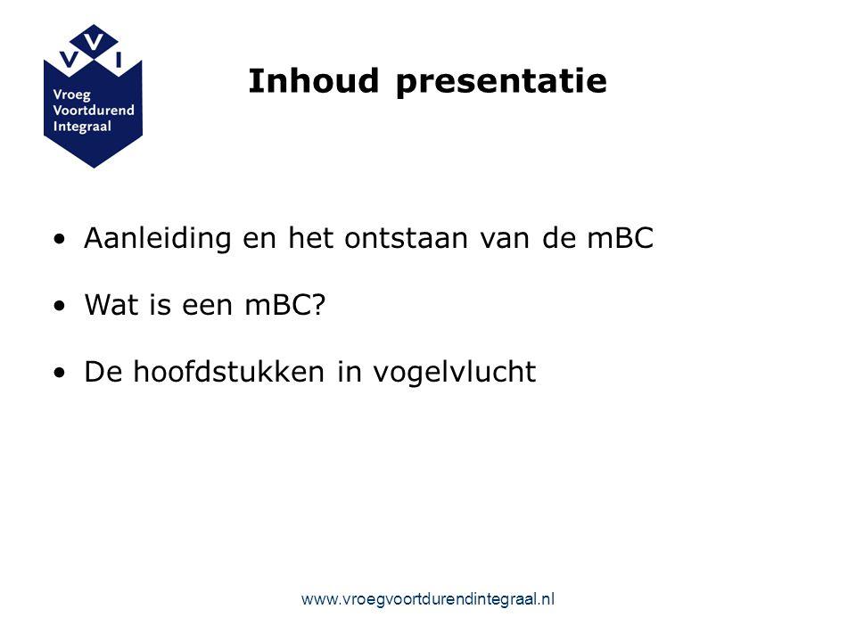 Inhoud presentatie Aanleiding en het ontstaan van de mBC Wat is een mBC.