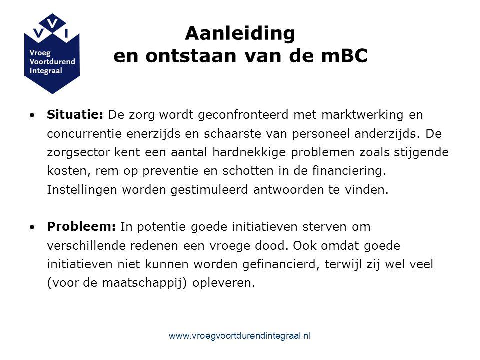 Aanleiding en ontstaan van de mBC Situatie: De zorg wordt geconfronteerd met marktwerking en concurrentie enerzijds en schaarste van personeel anderzijds.