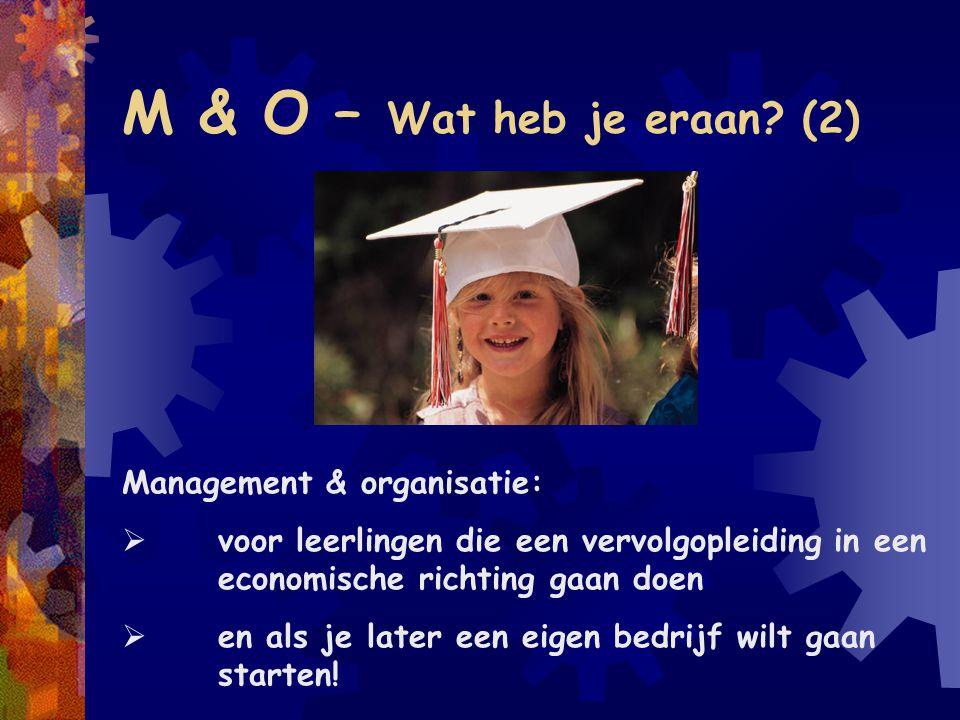 M & O – Wat heb je eraan? (2) Management & organisatie:  voor leerlingen die een vervolgopleiding in een economische richting gaan doen  en als je l