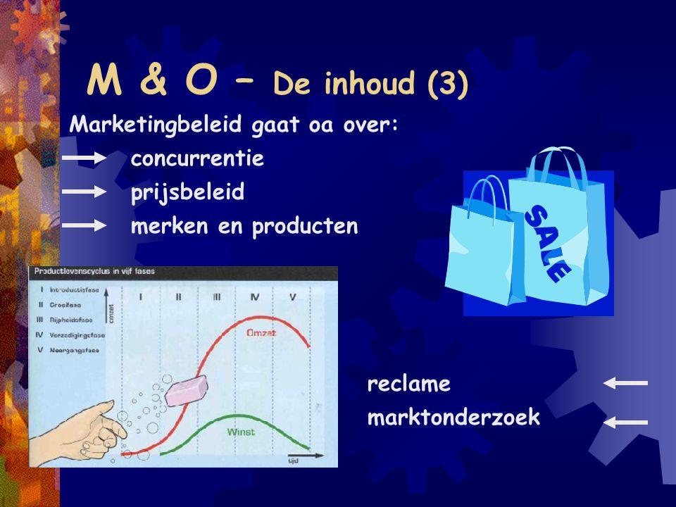 M & O – De inhoud (3) Marketingbeleid gaat oa over: concurrentie prijsbeleid merken en producten reclame marktonderzoek