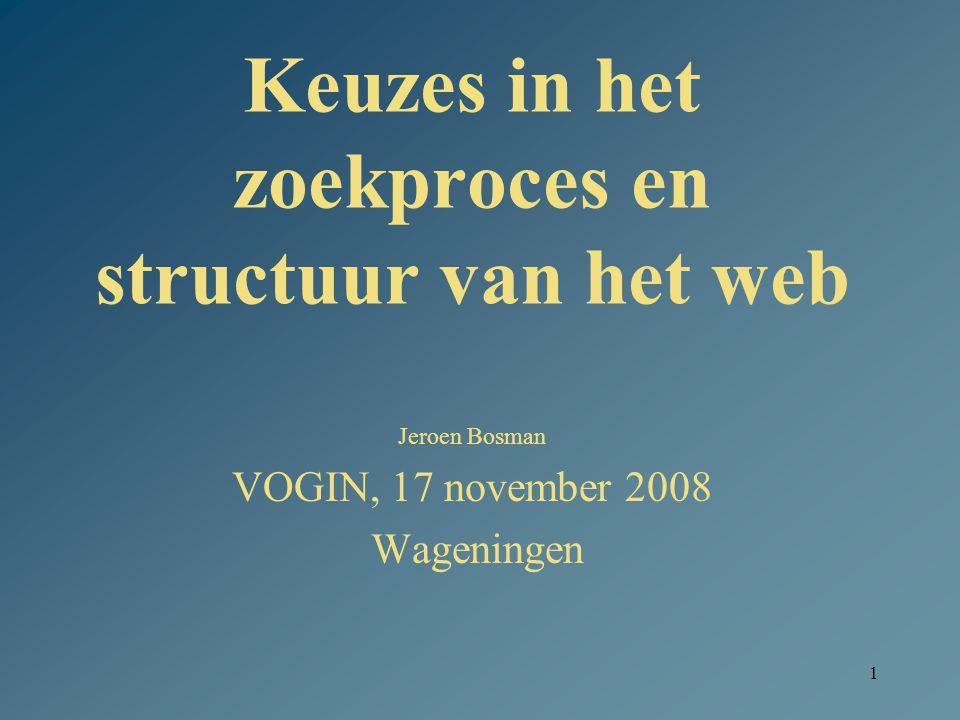 1 Keuzes in het zoekproces en structuur van het web Jeroen Bosman VOGIN, 17 november 2008 Wageningen