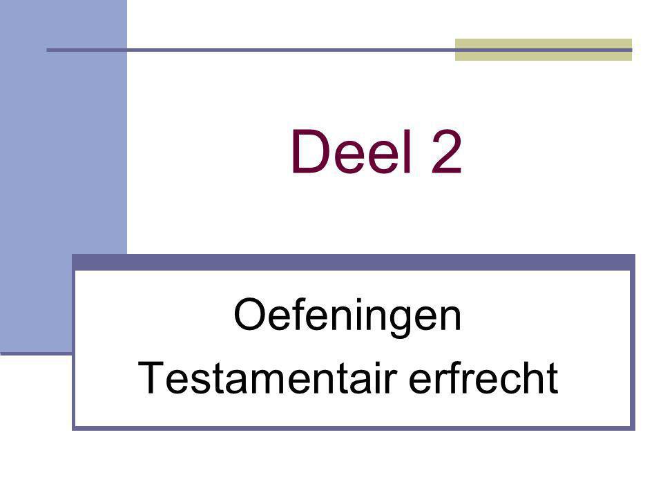 Oefeningen Testamentair erfrecht Deel 2