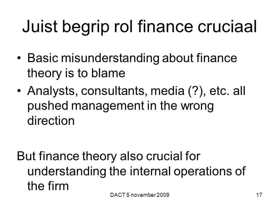 Juist begrip rol finance cruciaal Basic misunderstanding about finance theory is to blame Analysts, consultants, media (?), etc.