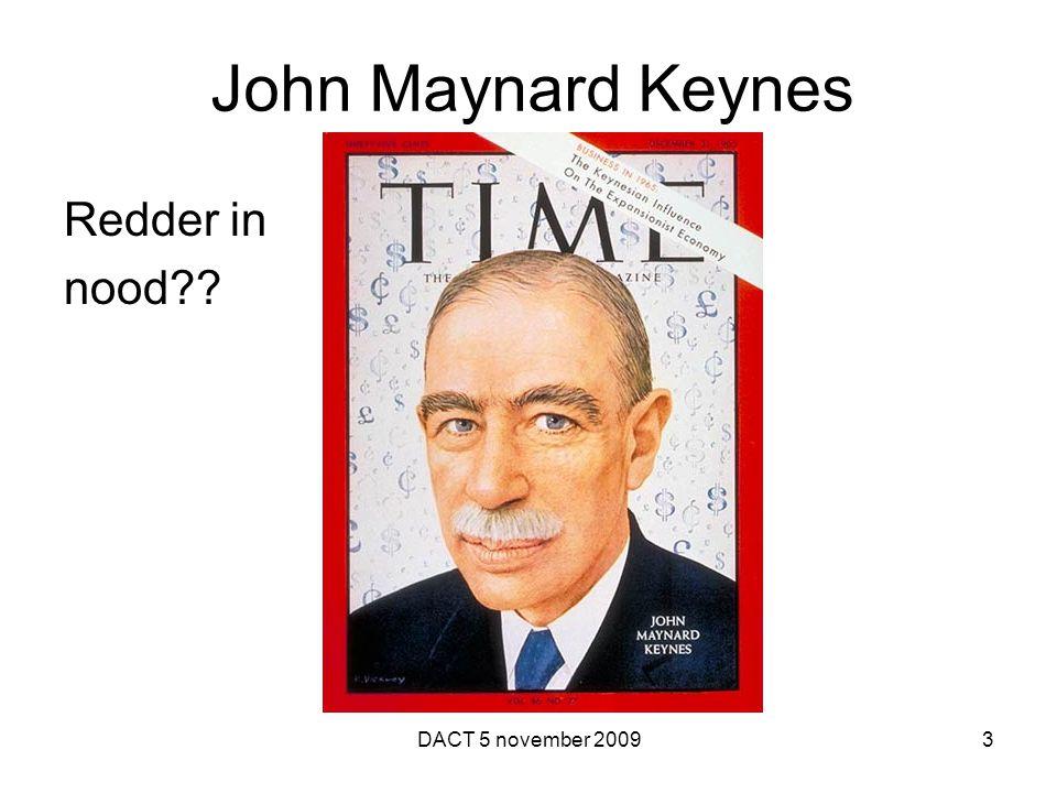 John Maynard Keynes Redder in nood?? DACT 5 november 20093