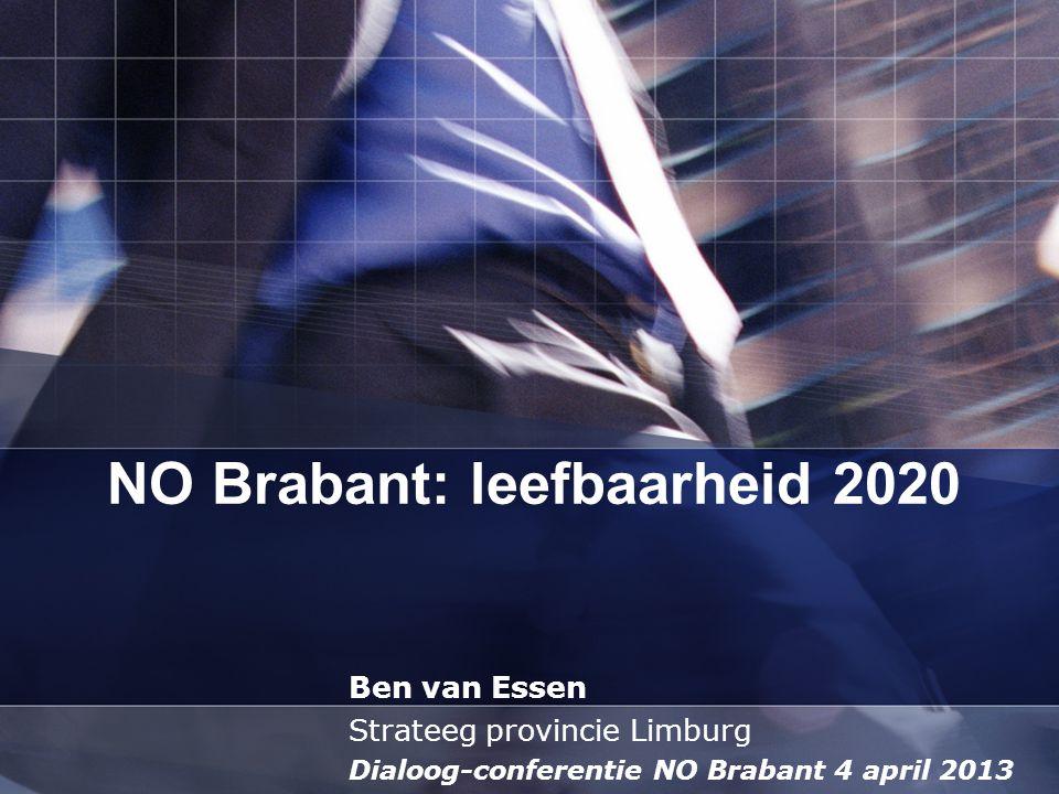 NO Brabant: leefbaarheid 2020 Ben van Essen Strateeg provincie Limburg Dialoog-conferentie NO Brabant 4 april 2013