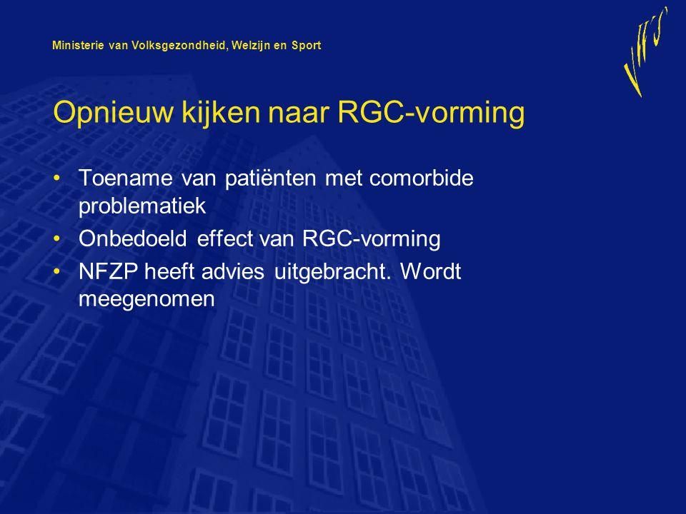 Ministerie van Volksgezondheid, Welzijn en Sport Opnieuw kijken naar RGC-vorming Toename van patiënten met comorbide problematiek Onbedoeld effect van RGC-vorming NFZP heeft advies uitgebracht.