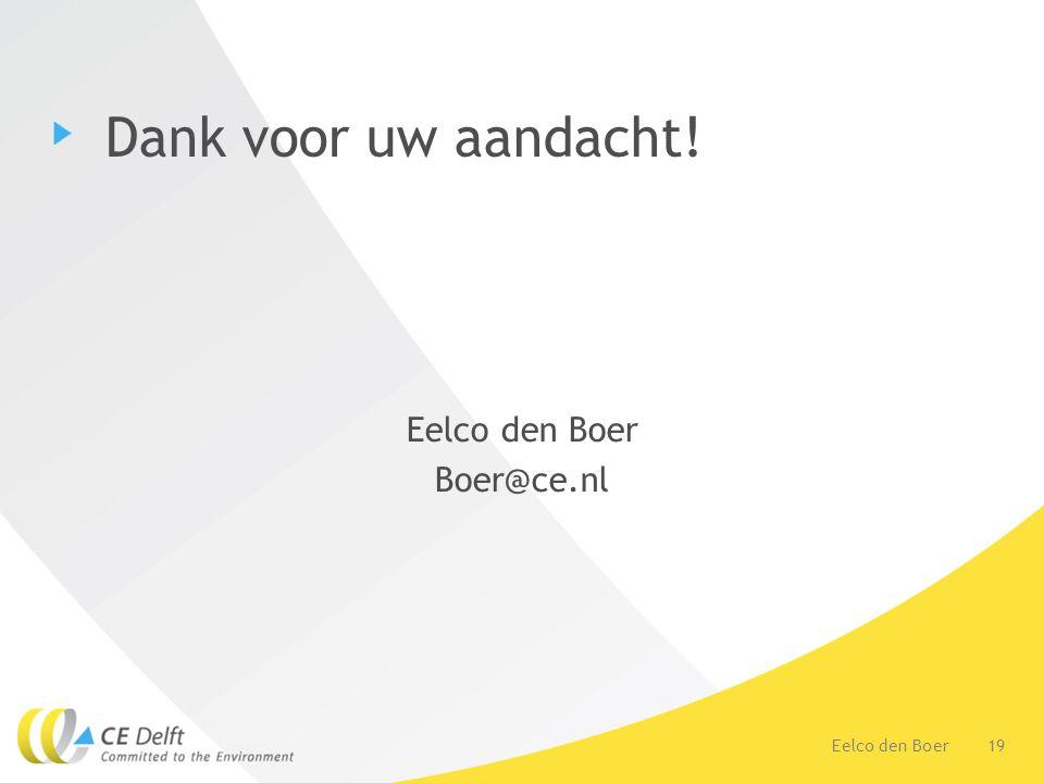 19Eelco den Boer Dank voor uw aandacht! Eelco den Boer Boer@ce.nl