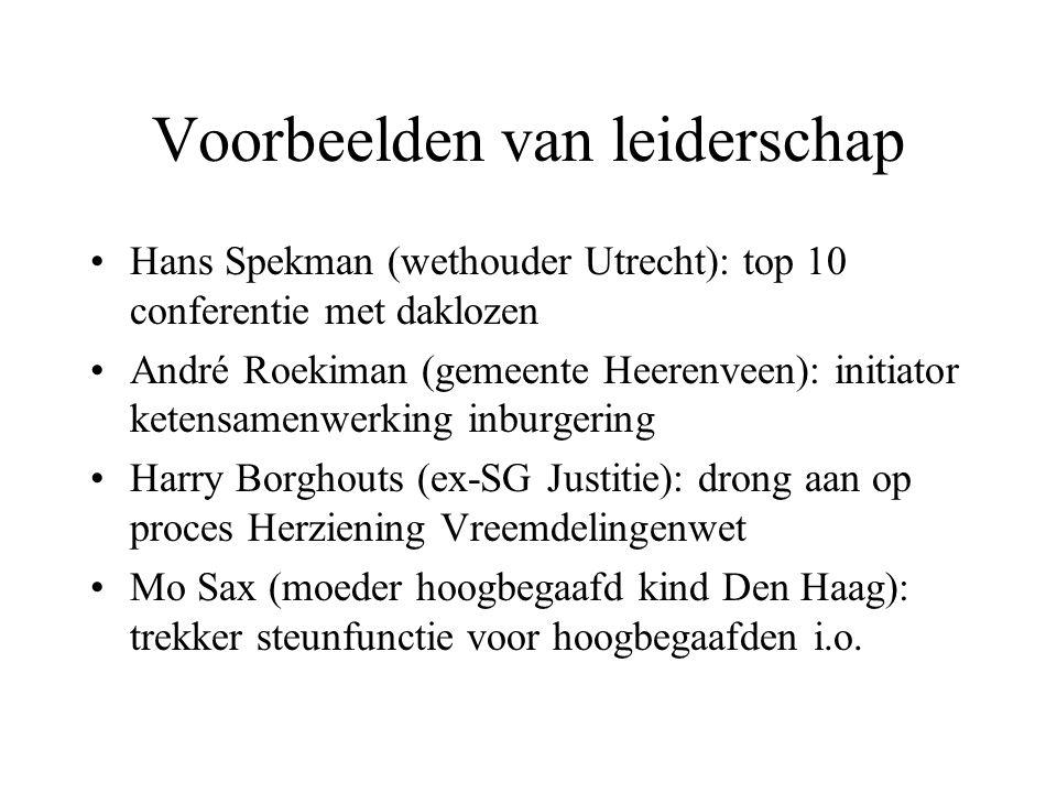 Voorbeelden van leiderschap Hans Spekman (wethouder Utrecht): top 10 conferentie met daklozen André Roekiman (gemeente Heerenveen): initiator ketensam