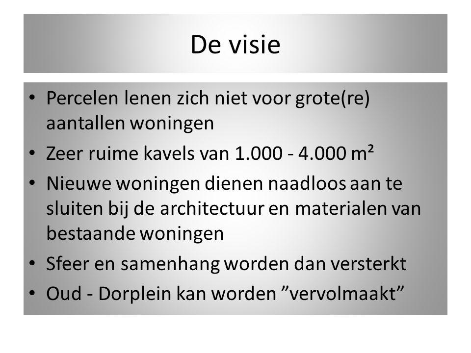 De visie Percelen lenen zich niet voor grote(re) aantallen woningen Zeer ruime kavels van 1.000 - 4.000 m² Nieuwe woningen dienen naadloos aan te slui