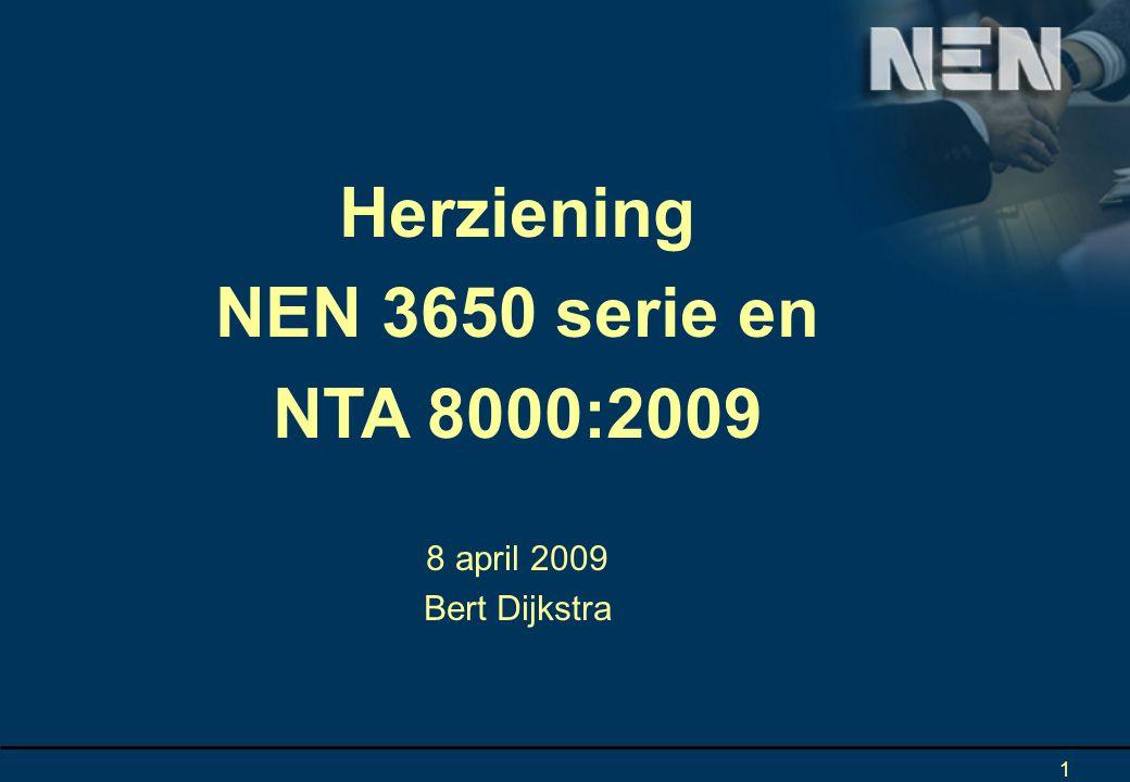 1 Herziening NEN 3650 serie en NTA 8000:2009 8 april 2009 Bert Dijkstra