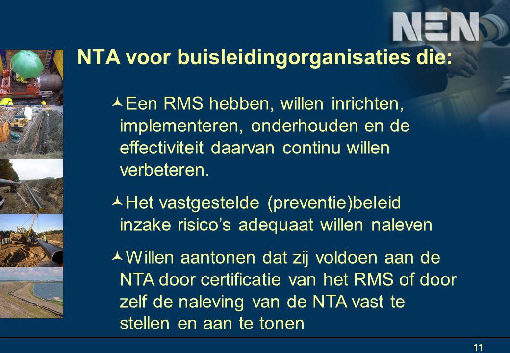 11 NTA voor buisleidingorganisaties die: Een RMS hebben, willen inrichten, implementeren, onderhouden en de effectiviteit daarvan continu willen verbeteren.