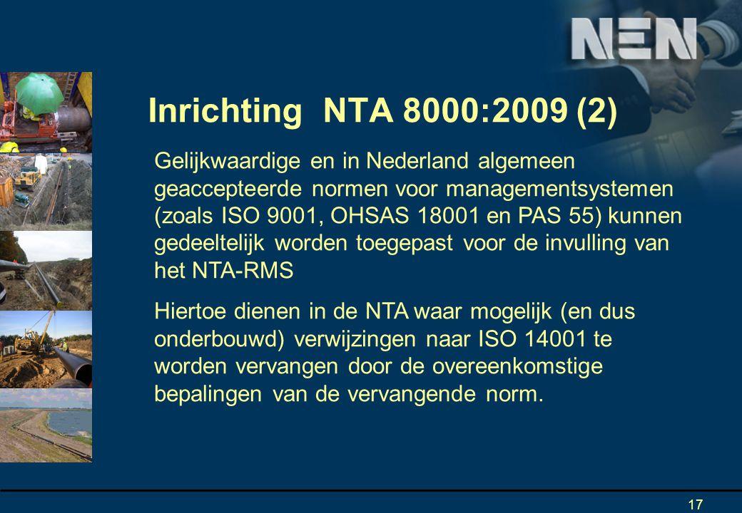 17 Gelijkwaardige en in Nederland algemeen geaccepteerde normen voor managementsystemen (zoals ISO 9001, OHSAS 18001 en PAS 55) kunnen gedeeltelijk worden toegepast voor de invulling van het NTA-RMS Hiertoe dienen in de NTA waar mogelijk (en dus onderbouwd) verwijzingen naar ISO 14001 te worden vervangen door de overeenkomstige bepalingen van de vervangende norm.
