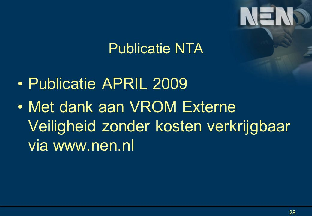 28 Publicatie NTA Publicatie APRIL 2009 Met dank aan VROM Externe Veiligheid zonder kosten verkrijgbaar via www.nen.nl