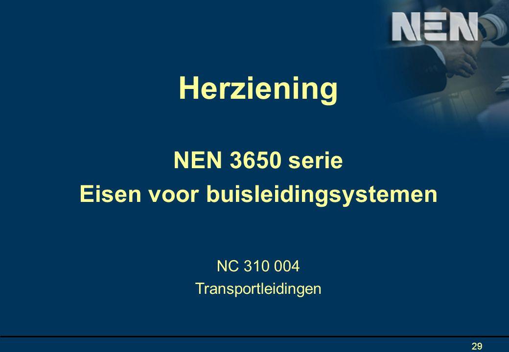 29 Herziening NEN 3650 serie Eisen voor buisleidingsystemen NC 310 004 Transportleidingen