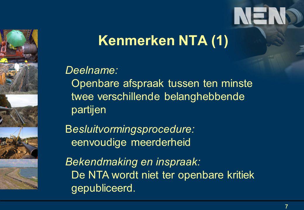 7 Deelname: Openbare afspraak tussen ten minste twee verschillende belanghebbende partijen Besluitvormingsprocedure: eenvoudige meerderheid Bekendmaking en inspraak: De NTA wordt niet ter openbare kritiek gepubliceerd.