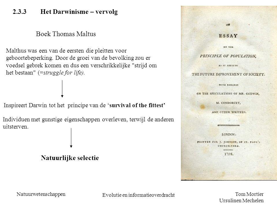 Tom Mortier Ursulinen Mechelen Natuurwetenschappen Evolutie en informatieoverdracht 2.3.3Het Darwinisme – vervolg Boek Thomas Maltus Malthus was een v