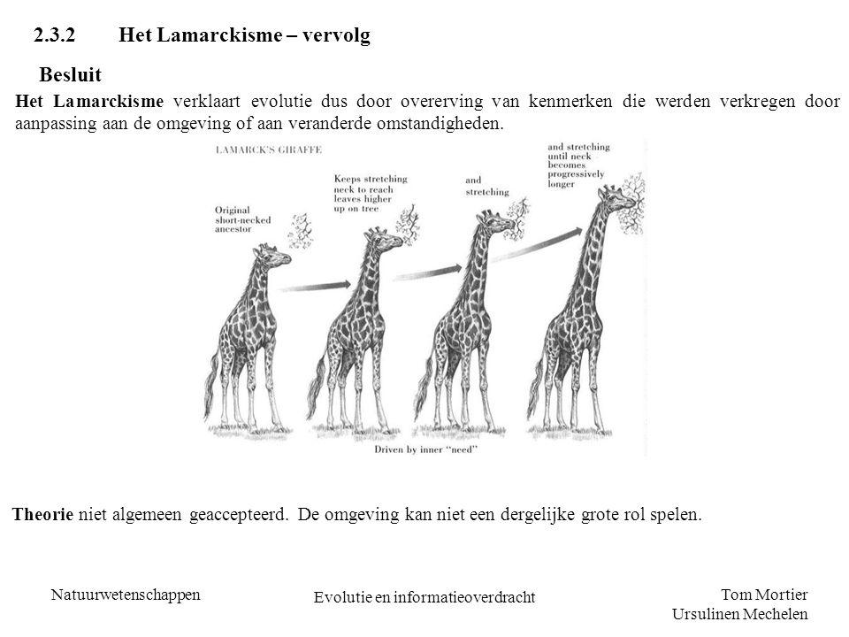 Tom Mortier Ursulinen Mechelen Natuurwetenschappen Evolutie en informatieoverdracht 2.3.2Het Lamarckisme – vervolg Besluit Het Lamarckisme verklaart e
