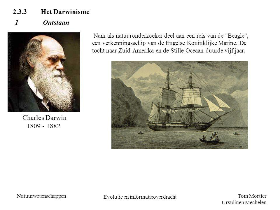 Tom Mortier Ursulinen Mechelen Natuurwetenschappen Evolutie en informatieoverdracht 2.3.3Het Darwinisme Charles Darwin 1809 - 1882 Nam als natuuronder