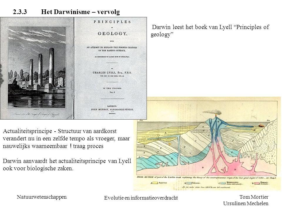 """Tom Mortier Ursulinen Mechelen Natuurwetenschappen Evolutie en informatieoverdracht 2.3.3Het Darwinisme – vervolg Darwin leest het boek van Lyell """"Pri"""