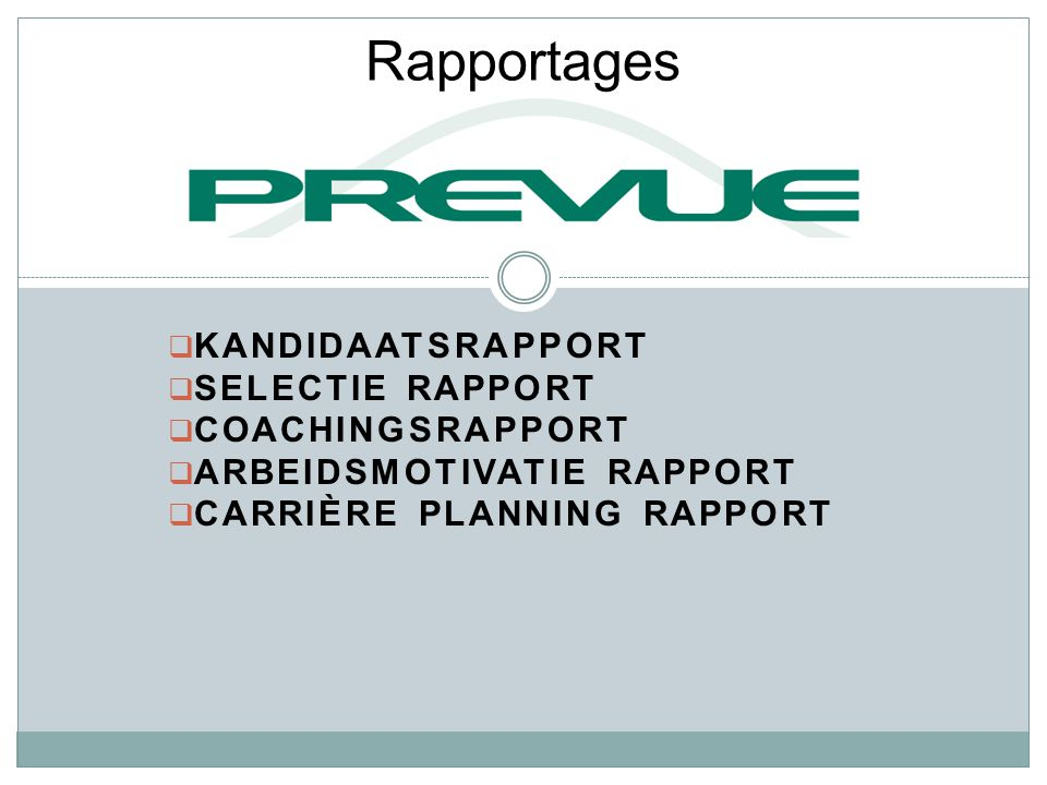  KANDIDAATSRAPPORT  SELECTIE RAPPORT  COACHINGSRAPPORT  ARBEIDSMOTIVATIE RAPPORT  CARRIÈRE PLANNING RAPPORT Rapportages