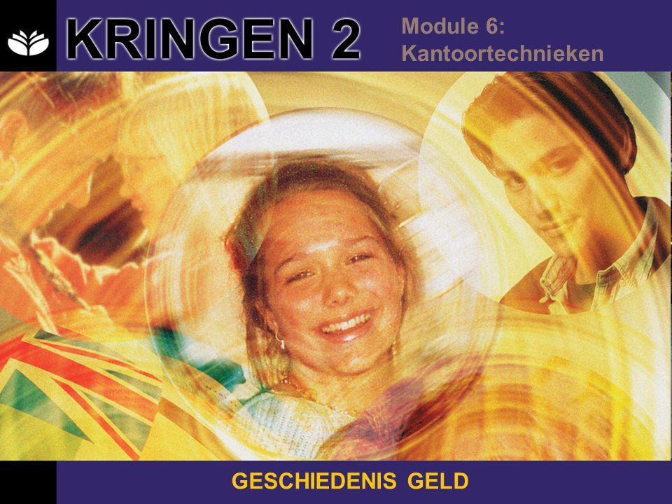 KRINGEN 2 Module 6: Kantoortechnieken GESCHIEDENIS GELD