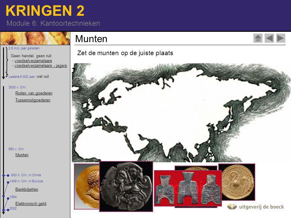 KRINGEN 2 Module 6: Kantoortechnieken Munten Zet de munten op de juiste plaats Geen handel, geen ruil: - voedselverzamelaars - voedselverzamelaars - jagersvoedselverzamelaarsvoedselverzamelaars - jagers 2,5 milj.
