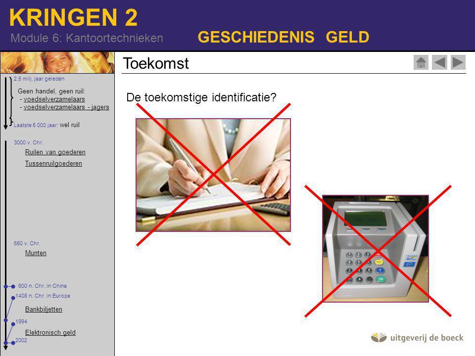 KRINGEN 2 Module 6: Kantoortechnieken GESCHIEDENIS GELD De toekomstige identificatie.