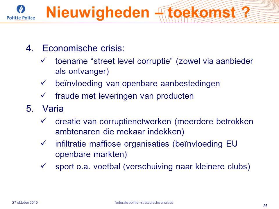 """27 oktober 2010federale politie –strategische analyse 26  Economische crisis: toename """"street level corruptie"""" (zowel via aanbieder als ontvanger) b"""