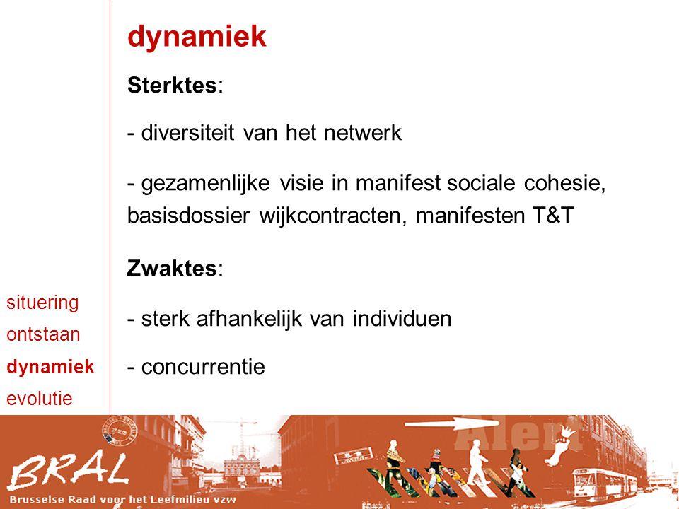 dynamiek Sterktes: - diversiteit van het netwerk - gezamenlijke visie in manifest sociale cohesie, basisdossier wijkcontracten, manifesten T&T Zwaktes: - sterk afhankelijk van individuen - concurrentie situering ontstaan dynamiek evolutie