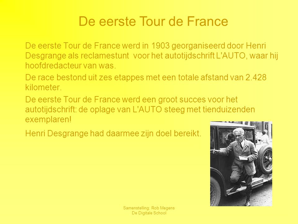 Samenstelling: Rob Megens De Digitale School In 1903 won Maurice Garin op overtuigende wijze de eerste Tour de France in een tijd van94u.