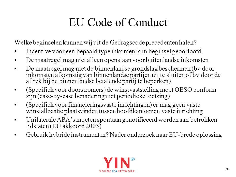 20 EU Code of Conduct Welke beginselen kunnen wij uit de Gedragscode precedenten halen? Incentive voor een bepaald type inkomen is in beginsel geoorlo