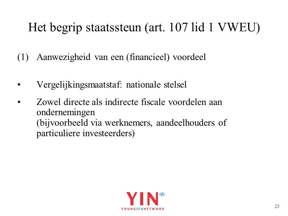 25 Het begrip staatssteun (art. 107 lid 1 VWEU) (1)Aanwezigheid van een (financieel) voordeel Vergelijkingsmaatstaf: nationale stelsel Zowel directe a