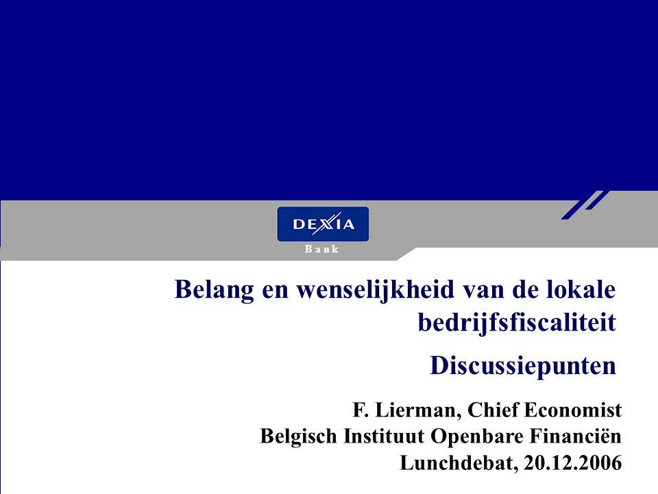 F. Lierman, Chief Economist Belgisch Instituut Openbare Financiën Lunchdebat, 20.12.2006 Belang en wenselijkheid van de lokale bedrijfsfiscaliteit Dis