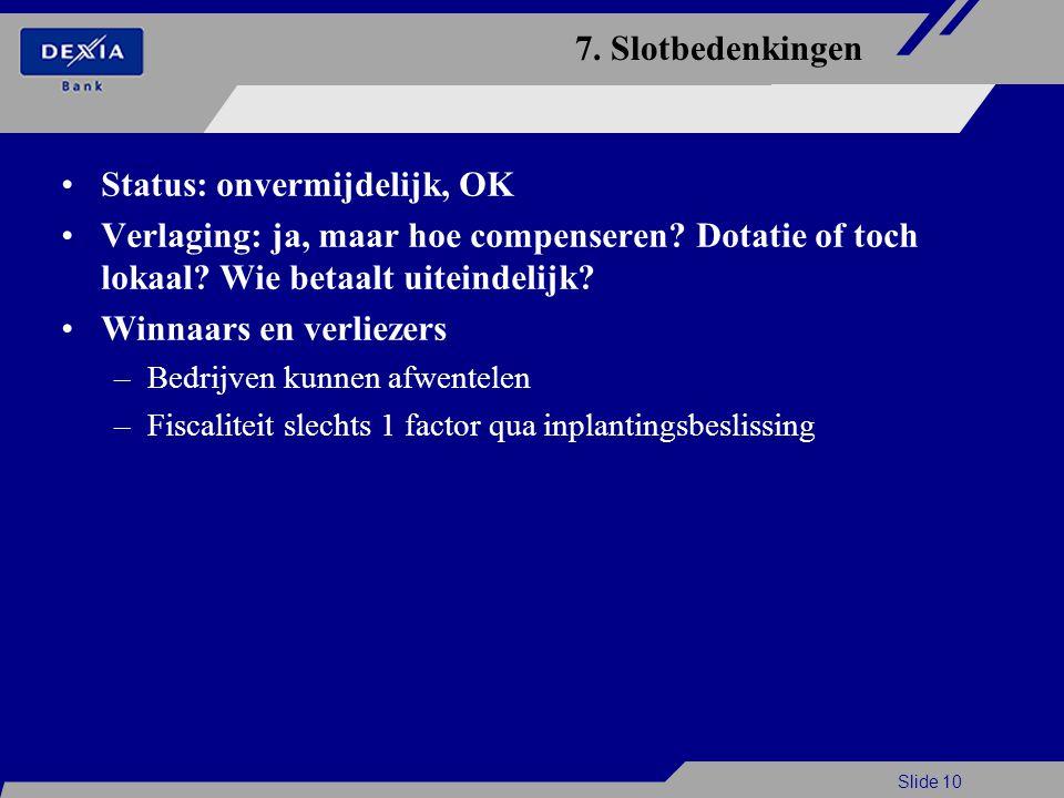 Slide 10 7. Slotbedenkingen Status: onvermijdelijk, OK Verlaging: ja, maar hoe compenseren.