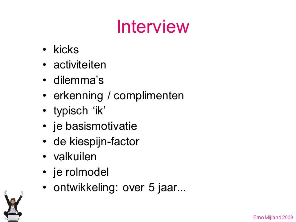Interview kicks activiteiten dilemma's erkenning / complimenten typisch 'ik' je basismotivatie de kiespijn-factor valkuilen je rolmodel ontwikkeling: over 5 jaar...
