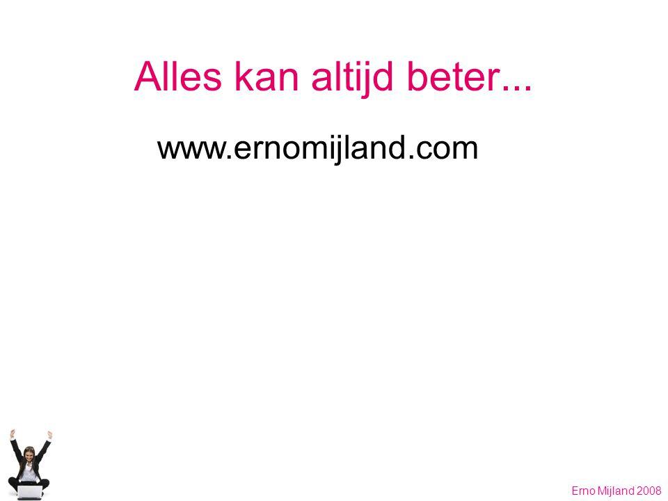 Alles kan altijd beter... www.ernomijland.com Erno Mijland 2008