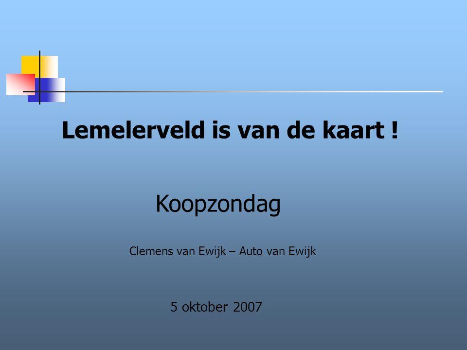 Lemelerveld is van de kaart ! 5 oktober 2007 Koopzondag Clemens van Ewijk – Auto van Ewijk