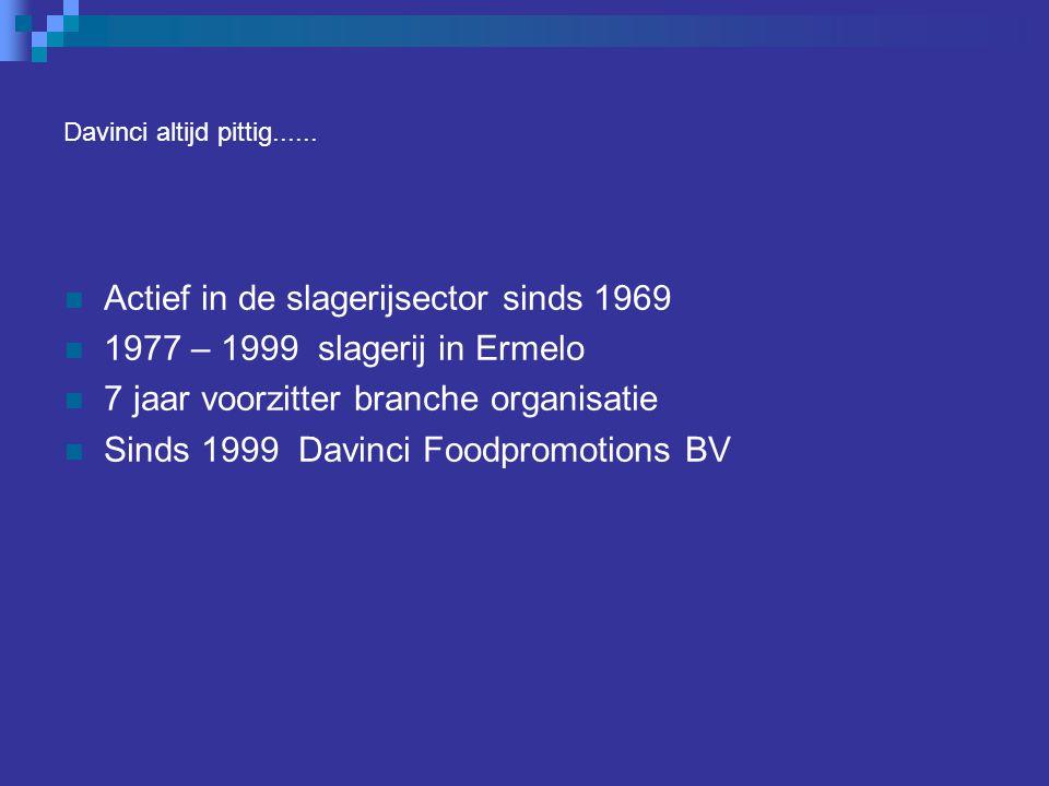 Davinci altijd pittig...... Actief in de slagerijsector sinds 1969 1977 – 1999 slagerij in Ermelo 7 jaar voorzitter branche organisatie Sinds 1999 Dav