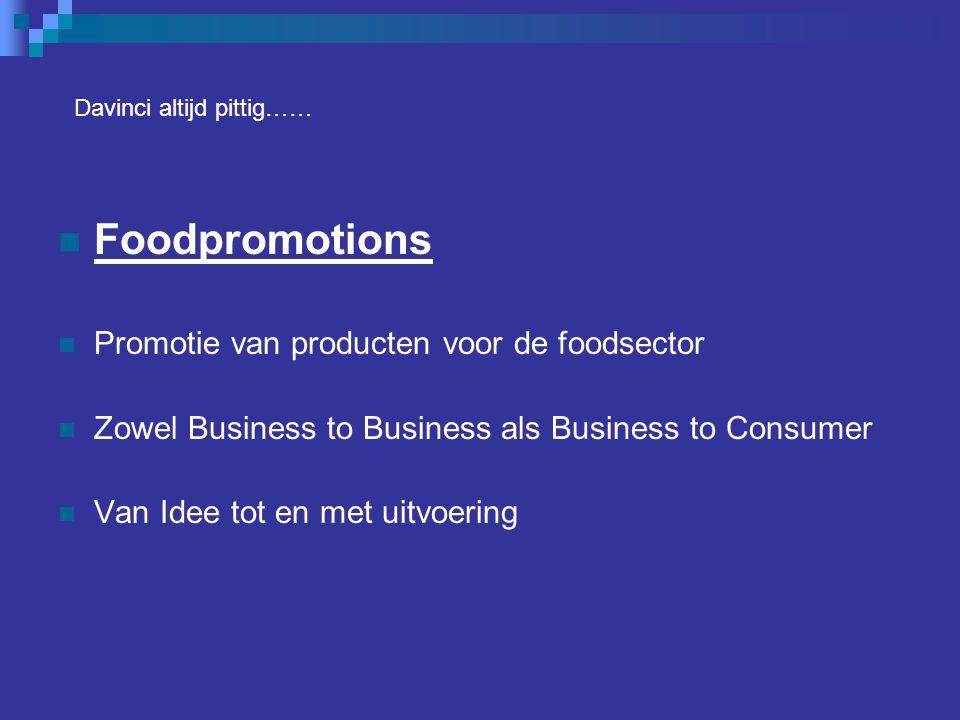 Foodpromotions Promotie van producten voor de foodsector Zowel Business to Business als Business to Consumer Van Idee tot en met uitvoering Davinci al