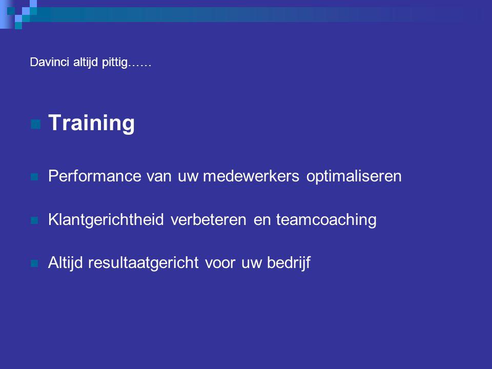 Training Performance van uw medewerkers optimaliseren Klantgerichtheid verbeteren en teamcoaching Altijd resultaatgericht voor uw bedrijf