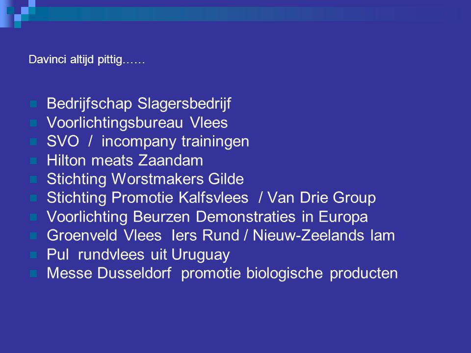 Davinci altijd pittig…… Bedrijfschap Slagersbedrijf Voorlichtingsbureau Vlees SVO / incompany trainingen Hilton meats Zaandam Stichting Worstmakers Gi