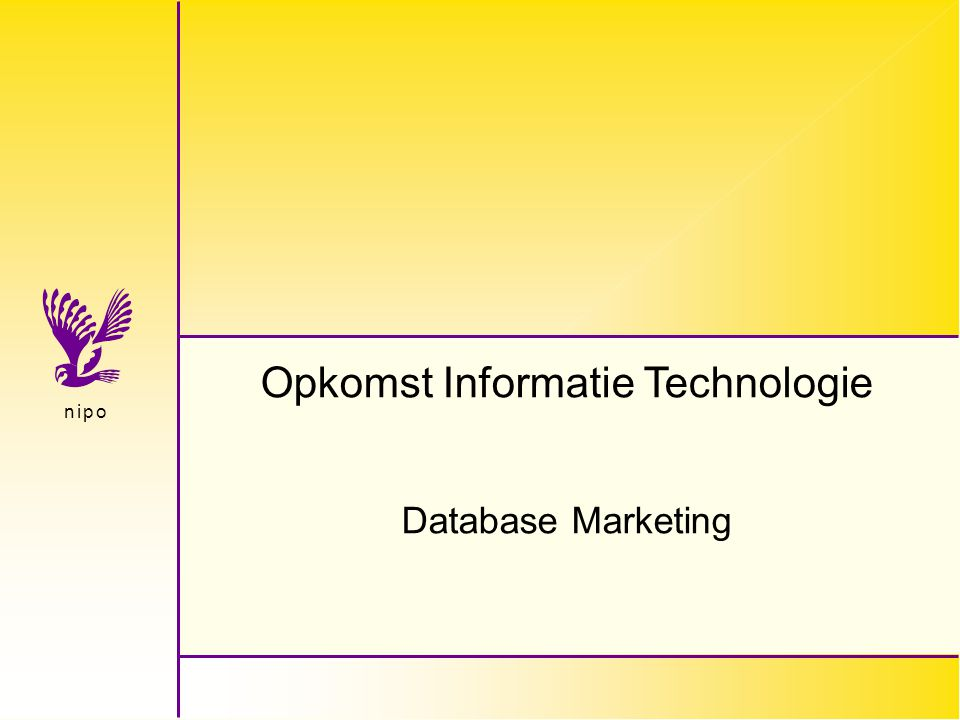 n i p on i p o Opkomst Informatie Technologie Database Marketing
