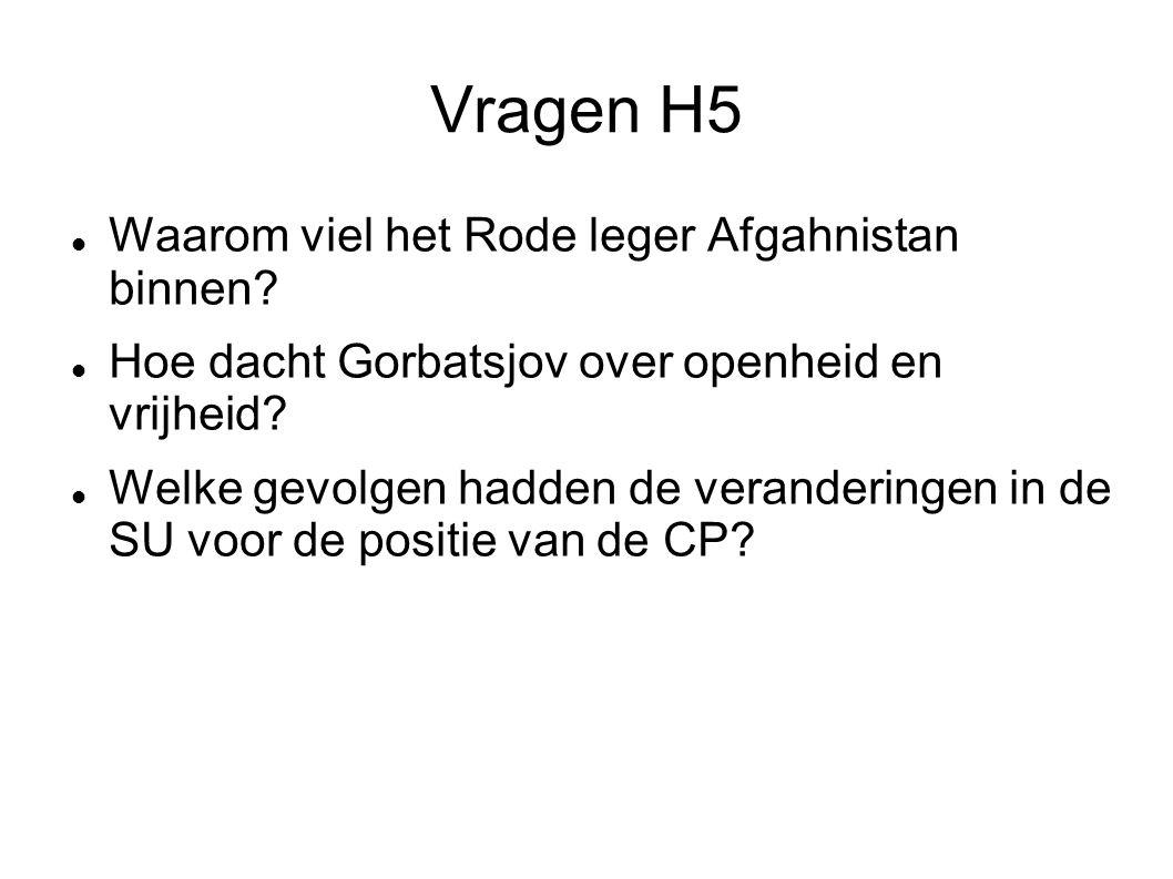 Vragen H5 Waarom viel het Rode leger Afgahnistan binnen? Hoe dacht Gorbatsjov over openheid en vrijheid? Welke gevolgen hadden de veranderingen in de